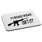 AR-15 It's Because I'm Black Funny Mouse Pad