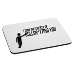 Took the Liberty of Bullsh*tting You Funny Quote Mouse Pad