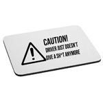 Caution Driver Doesn't Give a Sh*t Mouse Pad