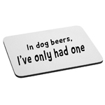 In Dog Beers I've Only Had One Funny Mouse Pad