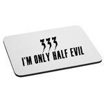 333 I'm Only Half Evil Funny Mouse Pad