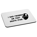 I Had Friends on That Death Star Funny Mouse Pad