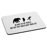 Be Nice to Fat People Funny Chasing Bear Mouse Pad
