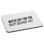 Watch Out For the Idiot Behind Me Funny Mouse Pad
