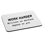 Funny Work Harder Millions on Welfare Depend on You Mouse Pad