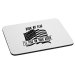 Burn My Flag I'll Piss on Your Ashes Funny Patriotic American Flag Mouse Pad
