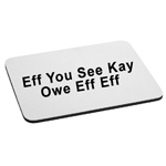 Eff You See Kay Owe Eff Eff Funny Screw Off Mouse Pad