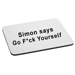 Simon Says Go F*ck Yourself Funny Mouse Pad