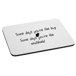 Funny Somedays You're the Bug Somedays You're the Windshield Mouse Pad