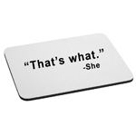That's What She Said Funny Quote Mouse Pad