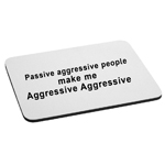 Passive Aggressive People Make Me Aggressive Aggressive Funny Mouse Pad