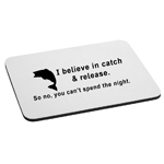 I Believe in Catch and Release You Can't Spend the Night Funny Mouse Pad