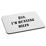 Shh. I'm Hunting MILFs Funny Mother Mouse Pad