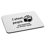 I Shoot People and Cut Off Their Heads Funny Photographer Camera Mouse Pad