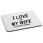 I Love That My Wife Lets Me Go Fishing Funny Husband Mouse Pad