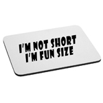 I'm Not Short I'm Fun Size Funny Short Person Mouse Pad