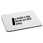 A Bullet a Day Blows an Idiot Away Funny Guns Mouse Pad