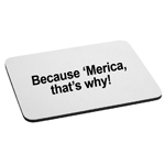 Because 'Merica That's Why Funny Patriotic Mouse Pad