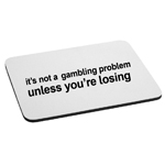 It's Not a Gambling Problem Unless You're Losing Funny Mouse Pad