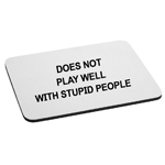 Does Not Play Well With Stupid People Funny Mouse Pad