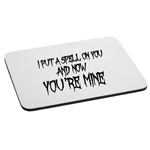 I Put a Spell on You Now You're Mine Mouse Pad
