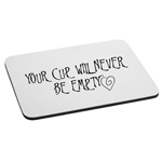 Your Cup Will Never Be Empty Love Mouse Pad