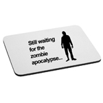 Still Waiting For the Zombie Apocalypse Funny Walkers Mouse Pad