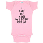 I Only Cry When Ugly People Parody Funny Baby Bodysuit Infant