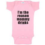 I'm The Reason Mommy Drinks Funny Baby Bodysuit Infant