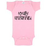 Totally Unplanned Funny Baby Bodysuit Infant