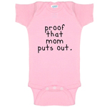 Proof That Mom Puts Out Funny Baby Bodysuit Infant