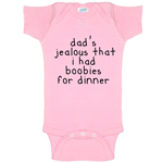 Dad's Jealous That I Had Boobies For Dinner Funny Baby Bodysuit Infant
