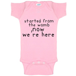 Started From The Womb, Now We're Here Funny Baby Bodysuit Infant