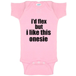 I'd Flex But I Like This Bodysuit Funny Baby Bodysuit Infant