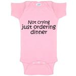 Not Crying Just Ordering Dinner Funny Baby Bodysuit Infant