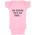 He Thinks He's My Dad Funny Baby Bodysuit Infant