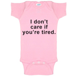I Don't Care If You're Tired Funny Baby Bodysuit Infant