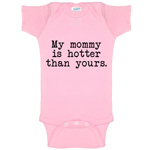 My Mommy Is Hotter Than Yours Funny Baby Bodysuit Infant