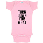 Turn Down For What Funny Baby Bodysuit Infant
