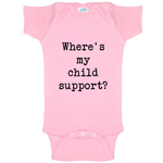 Where's My Child Support Funny Baby Bodysuit Infant