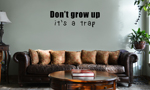Funny Don't Grow Up It's a Trap Kid Adult JDM Vinyl Wall Mural Decal Home Decor Sticker