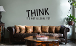 THINK It's Not Illegal Yet Funny Vinyl Wall Mural Decal Home Decor Sticker