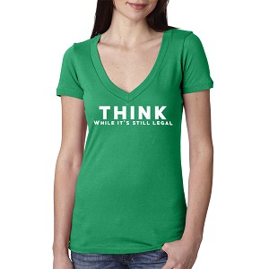 Think While It's Still Legal Funny Women's Cotton V Neck T-Shirt