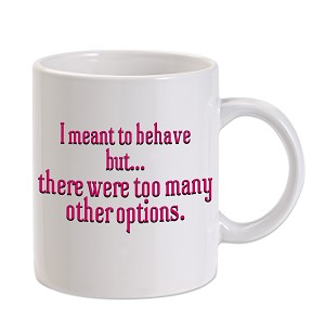 I Meant To Behave But 11 oz. Novelty Coffee Mug