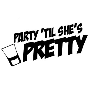 Party Till She's Pretty Funny Booze Vinyl Sticker Car Decal