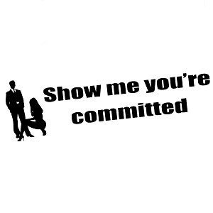 Funny Show Me You're Committed Vinyl Sticker Car Decal