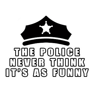 The Police Never Think It's as Funny Cop Vinyl Sticker Car Decal