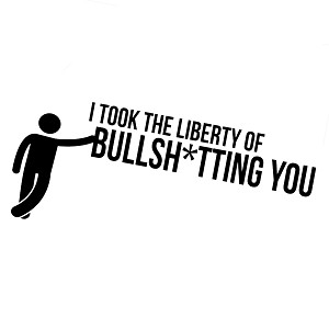 Took the Liberty of Bullsh*tting You Funny Quote Vinyl Sticker Car Decal