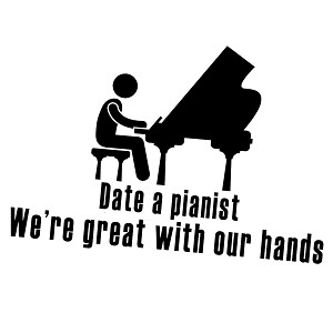 Funny Date a Pianist Great With Hands Vinyl Sticker Car Decal