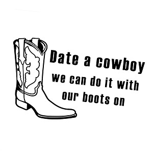 Funny Date a Cowboy Do it  With Boots On Vinyl Sticker Car Decal